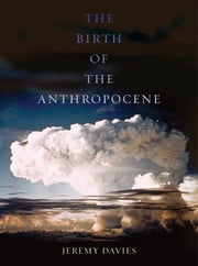 The Birth of the Anthropocene ebook by Jeremy Davies