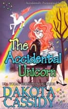 The Accidental Unicorn - Accidentally Paranormal, #18 ebook by