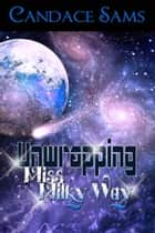Unwrapping Miss Milky Way ebook by Candace  Sams