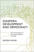 Diaspora, Development, and Democracy ebook by Devesh Kapur