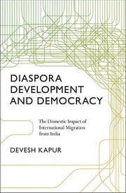 Diaspora, Development, and Democracy - The Domestic Impact of International Migration from India ebook by Devesh Kapur
