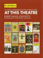At This Theatre ebook by Louis Botto,Robert Viagas