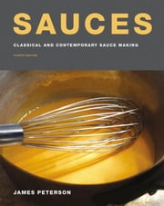 Sauces - Classical and Contemporary Sauce Making, Fourth Edition ebook by James Peterson
