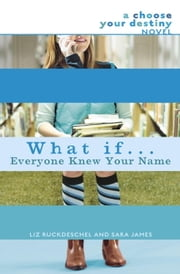 What If . . . Everyone Knew Your Name ebook by Liz Ruckdeschel,Sara James