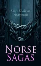 Norse Sagas - Kings' Sagas: Saga of Olaf Haraldson, Saga of Magnus the Good, Sagas of Icelanders: Saga of the Greenlanders, Erik the Red's Saga, Legendary Sagas: Volsunga Saga, Frithiof's Saga ebook by Snorri Sturluson, Anonymous, W. C. Green,...
