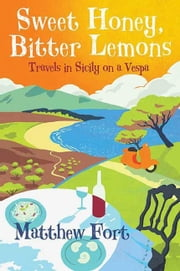 Sweet Honey, Bitter Lemons - Travels in Sicily on a Vespa ebook by Matthew Fort