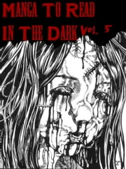 Manga To Read In The Dark Vol. 5 ebook by Best Manga