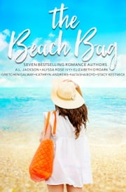 The Beach Bag Boxed Set - Seven sizzling Summer romances for your Summer vacation! ebook by Natasha Boyd,Kathryn Andrews,A.L. Jackson,Alyssa Rose Ivy,Stacy Kestwick,Gretchen Galway,Elizabeth O'Roark