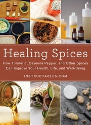 Healing Spices - How Turmeric, Cayenne Pepper, and Other Spices Can Improve Your Health, Life, and Well-Being ebook by Nicole Smith,Instructables.com