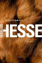 Steppenwolf - A Novel ebook by Hermann Hesse, Basil Creighton