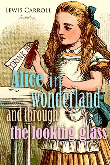 Alice in Wonderland and Through the Looking Glass ebook by Lewis Carroll