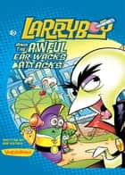LarryBoy and the Awful Ear Wacks Attacks ebook by Bob Katula