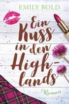 Ein Kuss in den Highlands eBook by Emily Bold