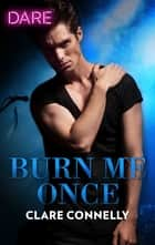 Burn Me Once - A Scorching Hot Romance ekitaplar by Clare Connelly