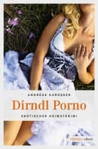 Dirndl Porno ebook by Andreas Karosser