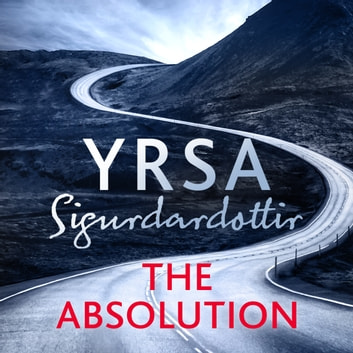 The Absolution - A Menacing Icelandic Thriller, Gripping from Start to End audiobook by Yrsa Sigurdardottir