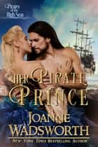 Her Pirate Prince - Pirates of the High Seas ebook by Joanne Wadsworth
