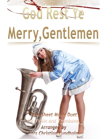 God Rest Ye Merry, Gentlemen Pure Sheet Music Duet for Violin and Trombone, Arranged by Lars Christian Lundholm ebook by Lars Christian Lundholm
