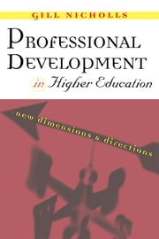 Professional Development in Higher Education - New Dimensions and Directions ebook by Gill Nicholls