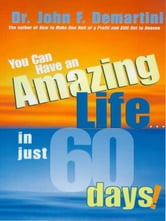 You Can Have An Amazing Life In Just 60 Days ebook by John F. Demartini