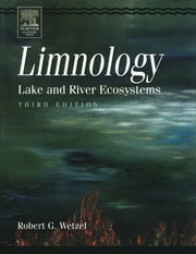 Limnology - Lake and River Ecosystems ebook by Robert G. Wetzel