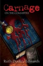 Carnage on the Committee ebook by Ruth Dudley Edwards