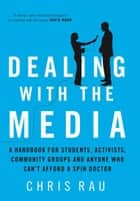 Dealing with the Media ebook by Chris Rau
