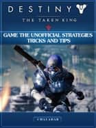 Destiny the Taken King Game the Unofficial Strategies Tricks and Tips ebook by Chaladar