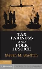 Tax Fairness and Folk Justice ebook by Steven M. Sheffrin
