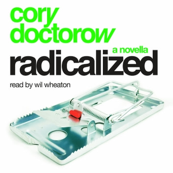 Radicalized: An Audio Novella audiobook by Cory Doctorow