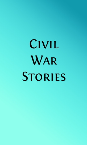 Civil War Stories (Illustrated) ebook by H. M. Kieffer, et. al