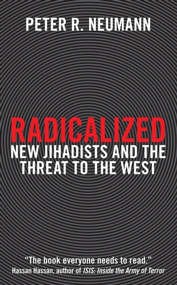 Radicalized - New Jihadists and the Threat to the West ebook by Peter R. Neumann