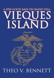 Vieques Island - A Few Good Men on Radio Hill ebook by Theo Bennett