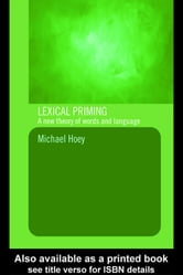 Lexical Priming - A New Theory of Words and Language ebook by Michael Hoey