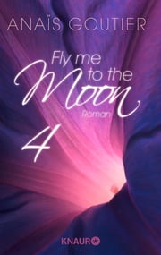 Fly me to the moon 4 - Roman ebook by Anaïs Goutier