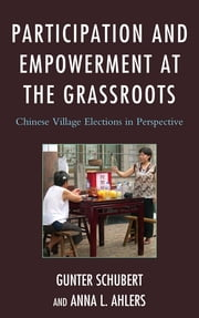 Participation and Empowerment at the Grassroots - Chinese Village Elections in Perspective ebook by Gunter Schubert,Anna L. Ahlers