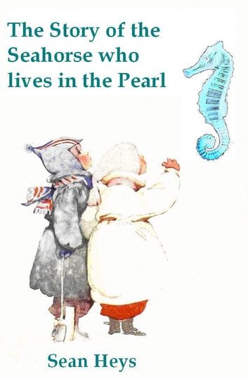 The Story of the Seahorse who lives in the Pearl ebook by Sean Heys