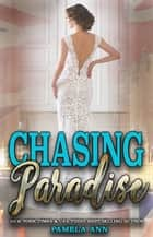 Chasing Paradise [Chasing Series] ebook by Pamela Ann