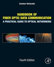 Handbook of Fiber Optic Data Communication - A Practical Guide to Optical Networking ebook by Casimer DeCusatis