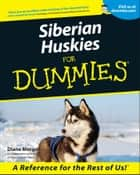 Siberian Huskies For Dummies ebook by Diane Morgan
