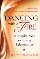 Dancing with Fire - A Mindful Way to Loving Relationships ebook by