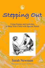 Stepping Out: Using Games and Activities to Help Your Child with Special Needs ebook by Newman, Sarah