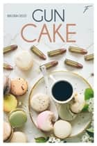 Gun cake - tome 1 ebook by Maloria Cassis