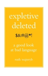 Expletive Deleted - A Good Look at Bad Language ebook by Ruth Wajnryb