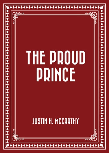 The Proud Prince ebook by Justin H. McCarthy