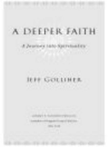A Deeper Faith - A Journey into Spirituality eBook by Jeff Golliher