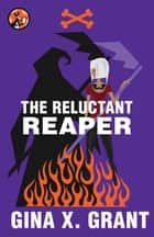 The Reluctant Reaper ebook by Gina X. Grant