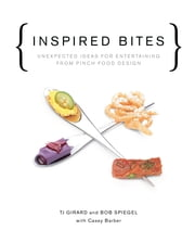 Inspired Bites - Unexpected Ideas for Entertaining from Pinch Food Design ebook by Bob Spiegel,TJ Girard,Casey Barber