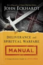 Deliverance and Spiritual Warfare Manual ebook by John Eckhardt