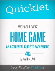 Quicklet on Michael Lewis' Home Game: An Accidental Guide To Fatherhood ebook by Karen  Lac